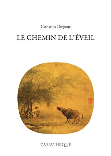 Le Chemin de l'Eveil: Recueil de textes commentés (L'ASIATHEQUE-MA) par Catherine Despeux