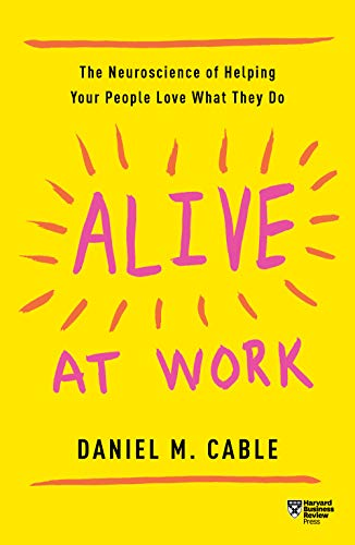 Alive at Work: The Neuroscience of Helping Your People Love What ...
