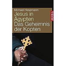 Jesus in Ägypten: Das Geheimnis der Kopten