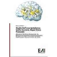 Studio Dell'asse Ipotalamo-Ipofisi-Surrene, Dopo Stress Prenatale: Alterazioni Da Stress Gestazionali, Su Performance Cognitivo Comportamentali E Modificazioni Neurochimiche, Nel Ratto