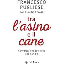 Tra l'asino e il cane: Conversazione sull'Italia che non c'è