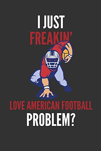 I Just Freakin' Love American Football: Gridiron Lovers Gift Lined Notebook Journal 110 Pages