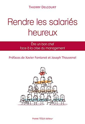 Rendre les Salariés Heureux - Être un bon chef face à la crise du management par Delcourt Thierry