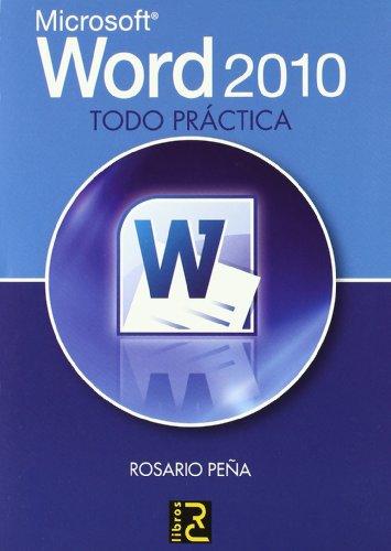 Microsoft WORD 2010. Todo práctica por Rosario Peña