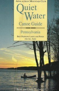 Quiet Water Canoe Guide: Pennsylvania : Best Paddling Lakes and Ponds for All Ages (AMC Quiet Water Canoe Guides) by Shalaway, Scott, Shalaway, Linda (1994) Paperback
