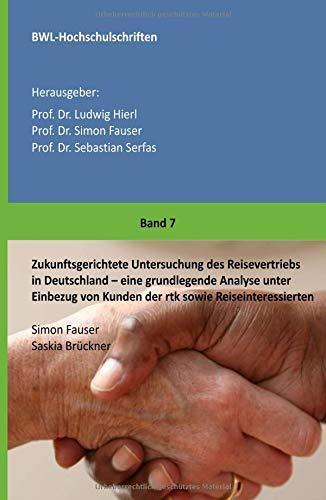 Zukunftsgerichtete Untersuchung des Reisevertriebs in Deutschland: Eine grundlegende Analyse unter Einbezug von Kunden der rtk sowie Reiseinteressierten