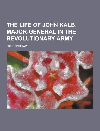 The Life of John Kalb, Major-General in the Revolutionary Army