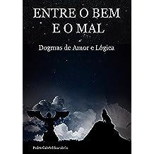 Entre o Bem e o Mal: Dogmas de Amor e Lógica (Portuguese Edition)