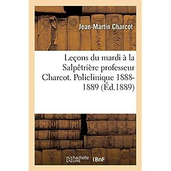 Leçons du mardi à la Salpêtrière professeur Charcot. Policlinique 1888-1889