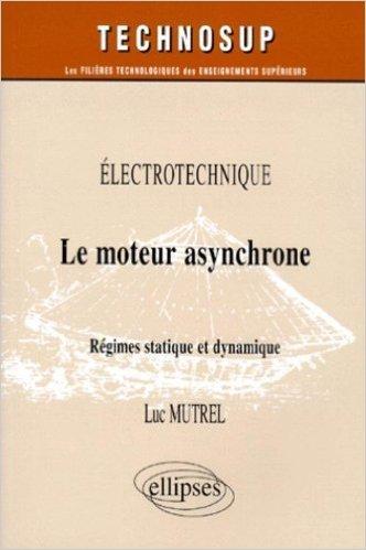 Le moteur asynchrone : Régimes statique et dynamique, Électrotechnique de Mutrel Luc ( 1 septembre 1999 )