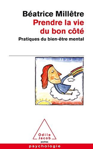 Prendre la vie du bon côté: Pratiques du bien-être mental par Béatrice Millêtre