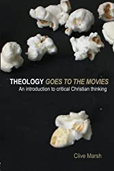 Theology Goes to the Movies: An Introduction to Critical Christian Thinking by Clive Marsh (2007-04-13)