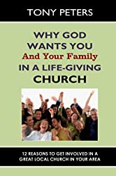 WHY GOD WANTS YOU AND YOUR FAMILY IN A LIFE-GIVING CHURCH - 12 Reasons to get involved in a great Church in your area (Church Series)