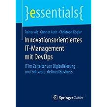 Innovationsorientiertes IT-Management mit DevOps: IT im Zeitalter von Digitalisierung und Software-defined Business (essentials)