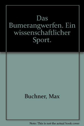 Das Bumerangwerfen. Ein wissenschaftlicher Sport.