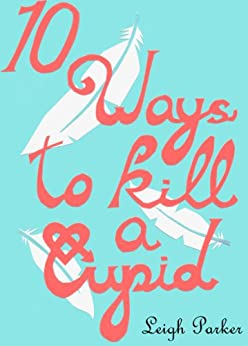 10 Ways To Kill A Cupid (10 Ways.) (English Edition) di [Parker, Leigh]