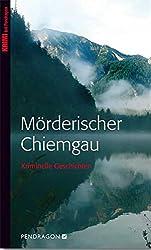 Mörderischer Chiemgau: Kriminelle Geschichten
