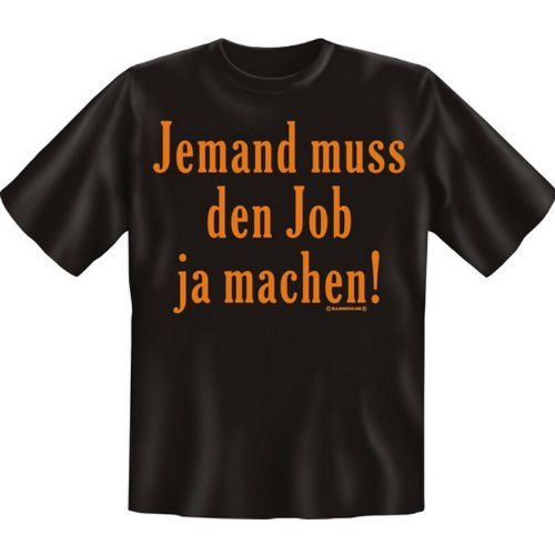Coole Sprüche T-Shirt: Jemand muss den Job ja machen XXL,Schwarz