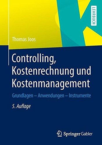 Controlling, Kostenrechnung und Kostenmanagement: Grundlagen – Anwendungen – Instrumente
