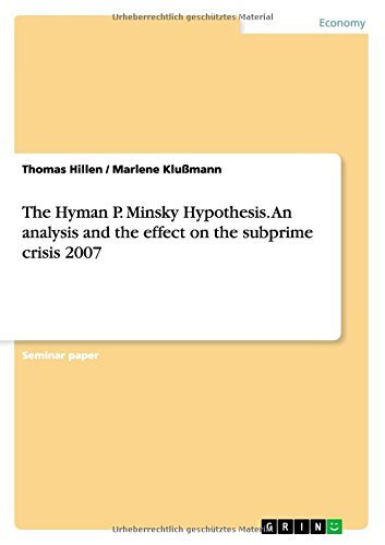 The Hyman P. Minsky Hypothesis. an Analysis and the Effect on the Subprime Crisis 2007 by Thomas Hillen (2014-07-03)