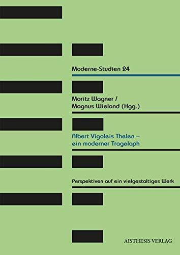 Albert Vigoleis Thelen - ein moderner Tragelaph: Perspektiven auf ein vielgestaltiges Werk (Moderne-Studien)