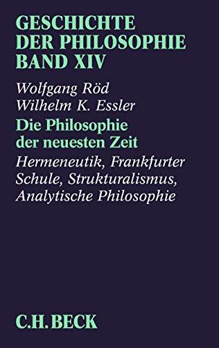 Geschichte der Philosophie Bd. 14: Die Philosophie der neuesten Zeit: Hermeneutik, Frankfurter Schule, Strukturalismus, Analytische Philosophie