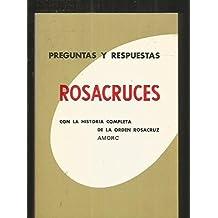 PREGUNTAS Y RESPUESTAS ROSACRUCES. Con la historia completa de la Orden Rosacruz Amorc