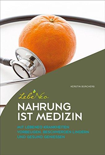 Nahrung ist Medizin: Mit LebeNeo Krankheiten vorbeugen, Beschwerden lindern und gesund genießen (LebeNeo-Gesundheitsbücher)