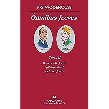 Ómnibus Jeeves (Tomo II): De acuerdo Jeeves; Júbilo matinal; Adelante, Jeeves (Otra vuelta de tuerca nº 2)