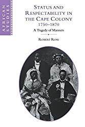 Status and Respectability in the Cape Colony, 1750-1870: A Tragedy of Manners (African Studies) by Robert Ross (2009-10-15)