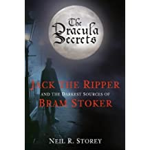 The Dracula Secrets: Jack the Ripper and the Darkest Sources of Bram Stoker