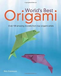 World's Best Origami unknown Edition by Robinson, Nick (2010)