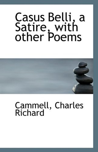 Casus Belli, a Satire, with other Poems by Cammell Charles Richard (2009-07-17)