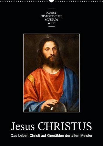 Jesus Christus - Das Leben Christi auf Gemälden der alten MeisterAT-Version (Wandkalender 2019 DIN...