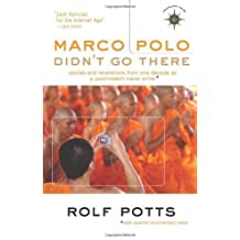 Marco Polo Didn't Go There: Stories and Revelations from One Decade as a Postmodern Travel Writer (Travelers' Tales Guides) unknown Edition by Potts, Rolf (2008)