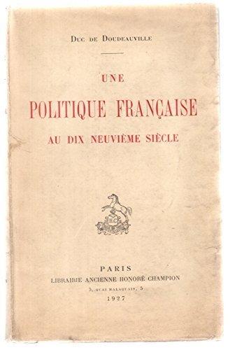 Une politique française au dix-neuvième siècle par Doudeauville Duc de .