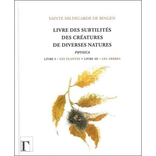 Livre des subtilités des créatures de diverses natures : Livre I : Les plantes - Livre III : Les arbres