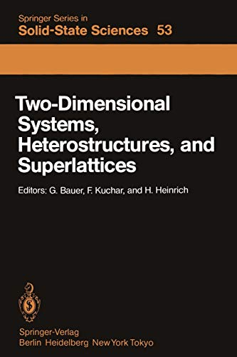 Two-Dimensional Systems, Heterostructures, and Superlattices: Proceedings of the International Winter School Mauterndorf, Austria, February 26 - March ... Series in Solid-State Sciences (53), Band 53)