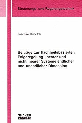 Beiträge zur flachheitsbasierten Folgeregelung linearer und nichtlinearer Systeme endlicher und unendlicher Dimension (Berichte aus der Steuerungs- und Regelungstechnik)