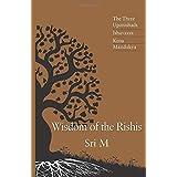 Wisdom of the Rishis: The Three Upanishads, Ishavasya, Kena and Mandukya