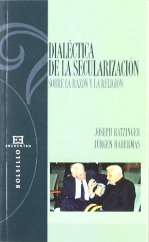 Dialectica De La Secularizacion/ Dialect of the Secular: Sobre La Razon Y La Religion por J. Y Habermas, J. Ratzinger