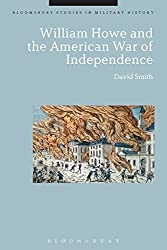 William Howe and the American War of Independence (Bloomsbury Studies in Military History)