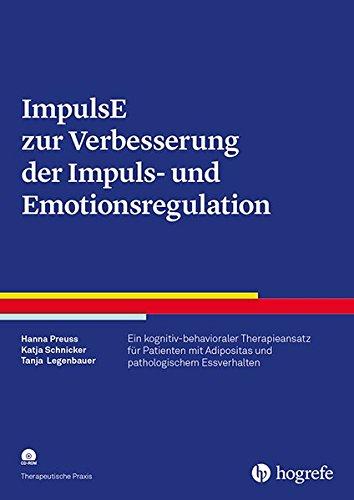 ImpulsE zur Verbesserung der Impuls- und Emotionsregulation: Ein kognitiv-behavioraler Therapieansatz für Patienten mit Adipositas und pathologischem Essverhalten (Therapeutische Praxis) (Verbesserung Der Gewichtsverlust)