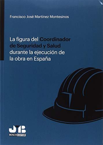 La figura del Coordinador de Seguridad y Salud durante la ejecución de la obra en España por Francisco José Martínez Montesinos
