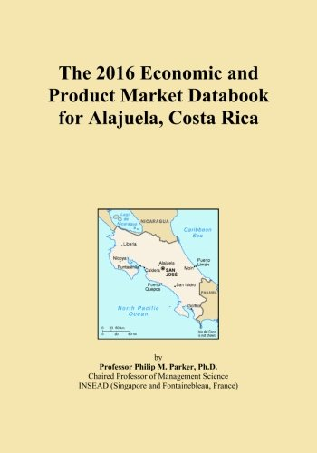 The 2016 Economic and Product Market Databook for Alajuela, Costa Rica