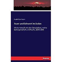 Feuer und Schwert im Sudan: Meine Kämpfe mit den Derwischen, meine Gefangenschaft und Flucht, 1879-1895