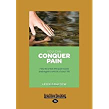 You Can Conquer Pain: How to Break the Pain Cycle and Regain Control of Your Life