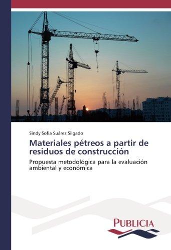 Materiales pétreos a partir de residuos de construcción: Propuesta metodológica para la evaluación ambiental y económica por Sindy Sofia Suárez Silgado
