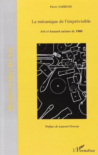 La mécanique de l'imprévisible : Art et hasard autour de 1960 (Histoire et idées des Arts)