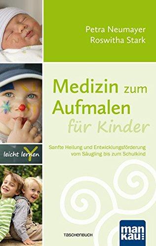 Medizin Zum Aufmalen Für Kinder: Sanfte Heilung Und Entwicklungsförderung  Vom Säugling Bis Zum Schulkind
